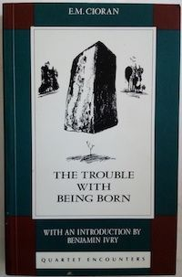 The Trouble with Being Born by E.M. Cioran